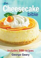 The Cheesecake Bible: Includes 200 Recipes: By George Geary