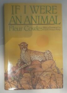 If I Were An Animal. Fleur Cowles. Foreword by HRH Prince Philip. 1st Ed. 1987.