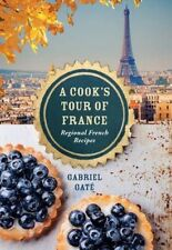 A Cook's Tour of France: Regional French recipes by Gabriel Gate (Hardback, 2015