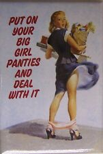 PUT ON YOUR BIG GIRL PANTIES AND DEAL WITH IT Refrigerator Magnet (NAD)