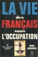 HENRI AMOUROUX LA VIE  DES FRANCAIS SOUS L'OCCUPATION TOME 2 LES ANNEES NOIRES