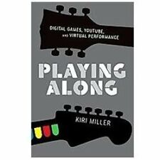 Playing Along: Digital Games, YouTube, and Virtual Performance (Oxford Music /