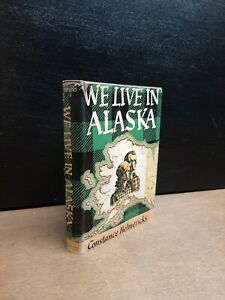 1945 WE LIVE IN ALASKA Book by HELMERICKS Yukon River Journey Pioneer Adventurer