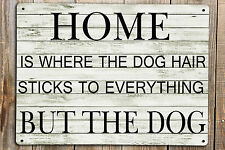 HOME IS WHERE THE DOG HAIR STICKS TO..Vintage Quote on a Metal Door Wall Sign