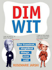 Dim Wit: The Funniest, Stupidest Things Ever Said,Jarski, Rosemarie,New Book mon