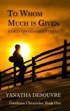 To Whom Much Is Given : A Grayson Goodman Novel by Yanatha Desouvre (2012)