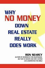 Why No Money down Real Estate Really Does Work by Ron Searcy (2007, Paperback)