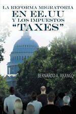 La Reforma Migratoria En Ee.Uu y Los Impuestos Taxes (Paperback or Softback)