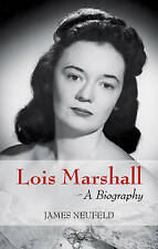 NEW Lois Marshall: A Biography by James Neufeld