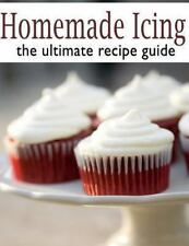 Homemade Icing: the Ultimate Recipe Guide by Danielle Caples (2013, Paperback)
