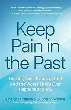 Keep Pain in the Past : Getting over Trauma, Grief and the Worst That's Ever ...