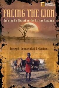 Facing the Lion: Growing Up Maasai on the African Savanna [National Geographic-