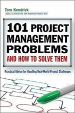 101 Project Management Problems and How to Solve Them: Practical Advice for Hand
