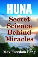 Huna, the Secret Science Behind Miracles by Max Freedom Long (2015, Paperback)