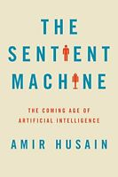 The Sentient Machine: The Coming Age of Artificial Intelligence [Hardcover] [Nov