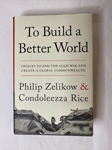 Signed To Build A Better World Condoleezza Rice Peter Zelikow End the Cold War