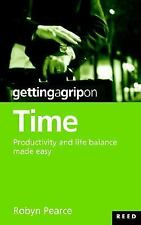 Getting a Grip on Time.Take Control, Achieve Your Goals, and Have the Time of Yo