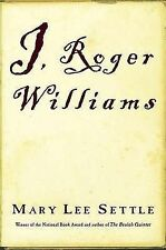 I, Roger Williams: a novel. By Mary Lee Settle 2001 1st edition Hardback Book.