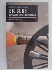 Big Guns - Artillery on the Battlefield (Casemate Short History)