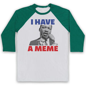 I HAVE A MEME MARTIN LUTHER KING MLK FUNNY PARODY UNISEX 3/4 BASEBALL TEE