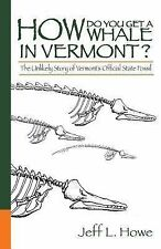 How Do You Get a Whale in Vermont? : The Unlikely Story of Vermont's State...