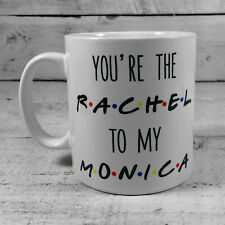 NEW FRIENDS YOU'RE THE RACHEL TO MY MONICA GIFT MUG CUP CENTRAL PERK COFFEE TEA