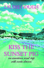 """""""VERY GOOD"""" Gough, Laurie, Kiss the Sunset Pig: An American Road Trip with Exoti"""