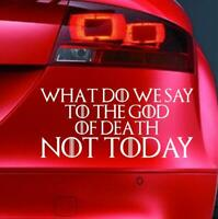 WHAT DO SAY TO GOD OF DEATH STICKER Funny Car GAME OF THRONES AYRA Vinyl Decal