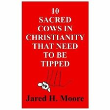 10 Sacred Cows in Christianity That Need to Be Tipped by Jared Moore (2013,...