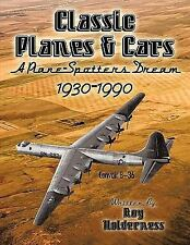 Classic Planes and Cars 1930-1990 : A Plane-Spotters Dream by Roy Holderness...