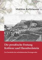 Kellermann Die preußische Festung Koblenz und Ehrenbreitstein Geschichte