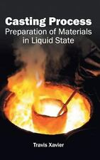 Casting Process : Preparation of Materials in Liquid State (2015, Hardcover)