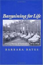 Bargaining for Life: A Social History of Tuberculosis, 1876-1938 Studies in Hea