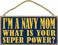 I'm a Navy Mom What is Your Super Power ?  Military Wood Sign Plaque Made in USA