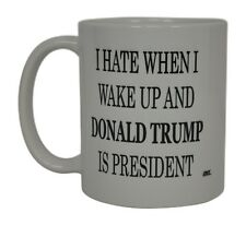 Best Funny Coffee Mug Tea Cup Gift Novelty I Hate Donald Trump Is President Anti