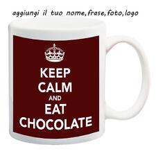 MUG TAZZA KEEP CALM EAT CHOCOLATE PERSONALIZZATA CON NOME FRASE O FOTO - IDEA RE