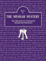 Keys to the Messiah Mystery: A Resource Guidebook for the Messiah Mystery    ...
