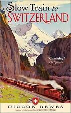 Slow Train to Switzerland: One Tour, Two Trips, 150 Years and a World of Change