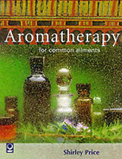 Aromatherapy for Common Ailments (Common Ailments Series), Price, Shirley,