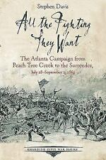All the Fighting They Want : The Atlanta Campaign from Peach Tree Creek to th...