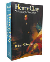 Robert V. Remini HENRY CLAY Statesman for the Union 1st Edition 3rd Printing