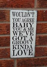 Wouldn't you agree baby you & me got a groovy kind love sign valentine plaque