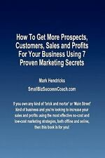 How to Get More Prospects, Customers, Sales and Profits for Your Business...