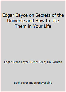 Edgar Cayce on Secrets of the Universe and How to Use Them in Your Life