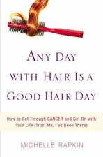Any Day with Hair Is a Good Hair Day: How to Get Through CANCER and Get On with