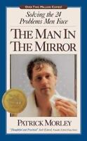 The Man in the Mirror: Solving the 24 Problems Men Face, Morley, Patrick,0310233