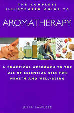 Aromatherapy: A Practical Approach to the Use of Essential Oils for Health and W
