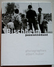 Bischheim passionnément Photo Albert HUBER éd Ville de Bischheim 2001