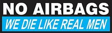 No Airbags We Die Like Real Men Bumper Sticker Vinyl Decal Funny Humor aW