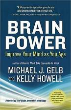 Brain Power: Improve Your Mind as You Age by Kelly Howell, Michael J. Gelb...